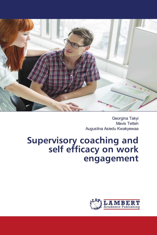 Supervisory coaching and self efficacy on work engagement