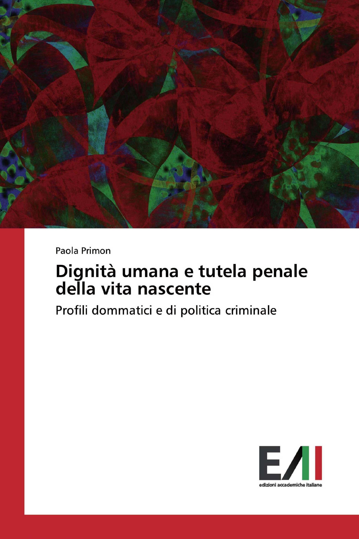 Dignità umana e tutela penale della vita nascente
