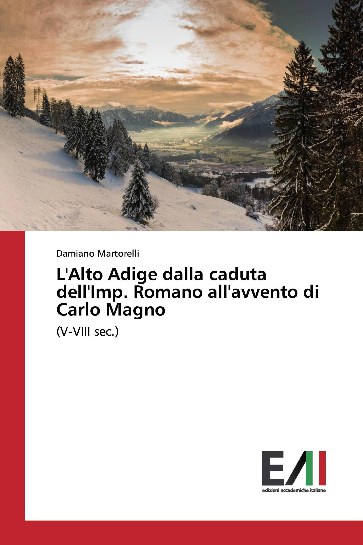 L'Alto Adige dalla caduta dell'Imp. Romano all'avvento di Carlo Magno