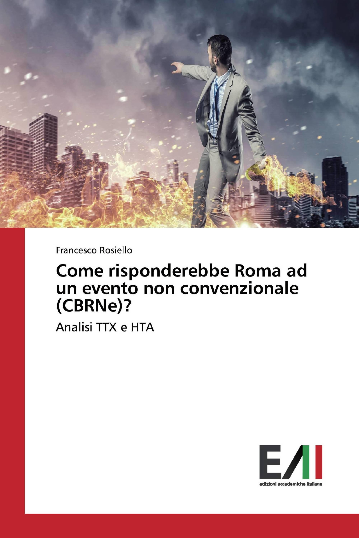Come risponderebbe Roma ad un evento non convenzionale (CBRNe)?