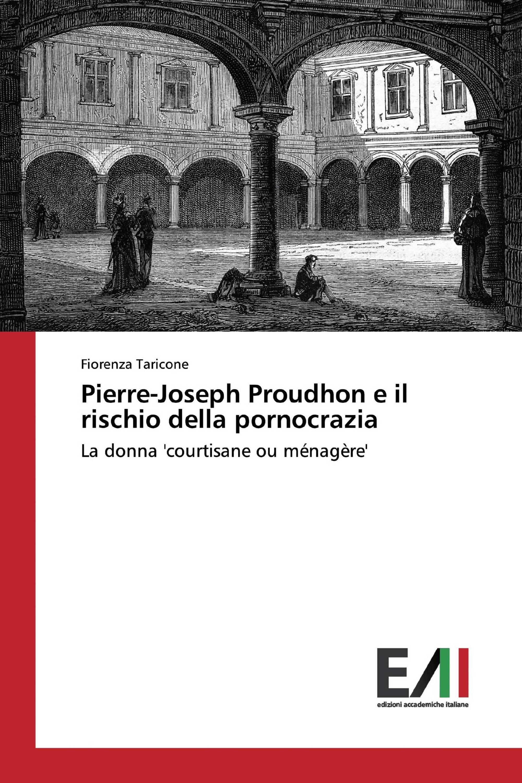 Pierre-Joseph Proudhon e il rischio della pornocrazia