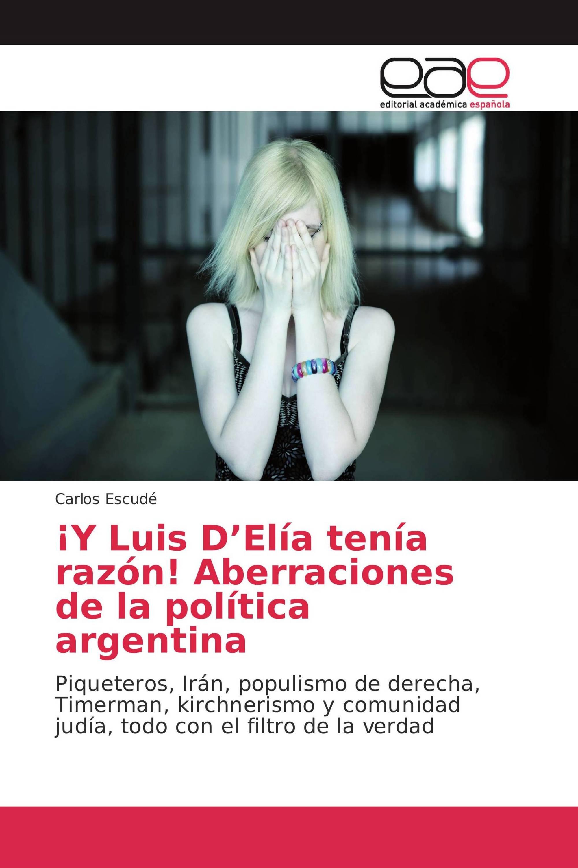 ¡Y Luis D'Elía tenía razón! Aberraciones de la política argentina