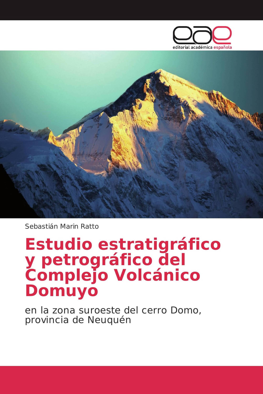 Estudio estratigráfico y petrográfico del Complejo Volcánico Domuyo