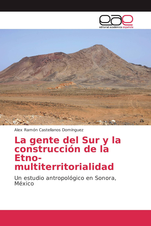 La gente del Sur y la construcción de la Etno-multiterritorialidad
