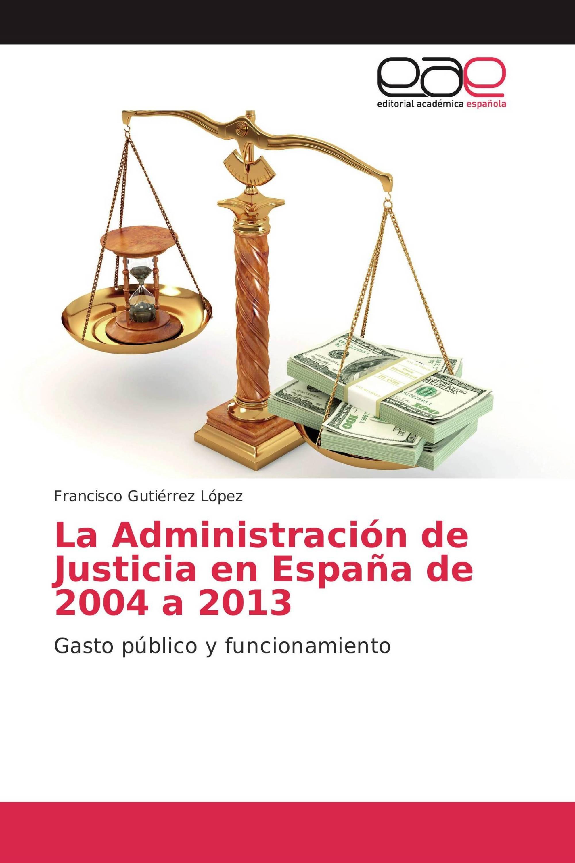 La Administración de Justicia en España de 2004 a 2013