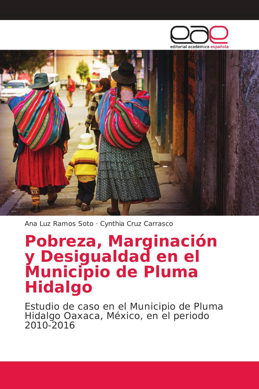 Pobreza, Marginación y Desigualdad en el Municipio de Pluma Hidalgo
