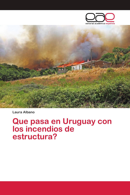Que pasa en Uruguay con los incendios de estructura?