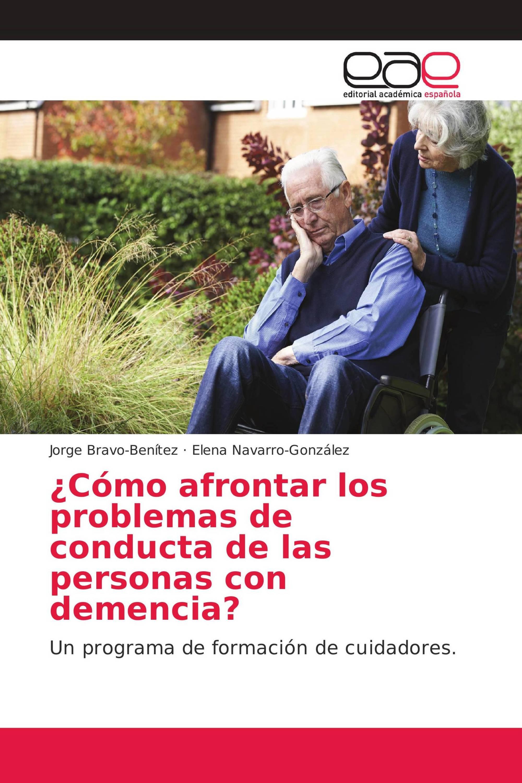 ¿Cómo afrontar los problemas de conducta de las personas con demencia?