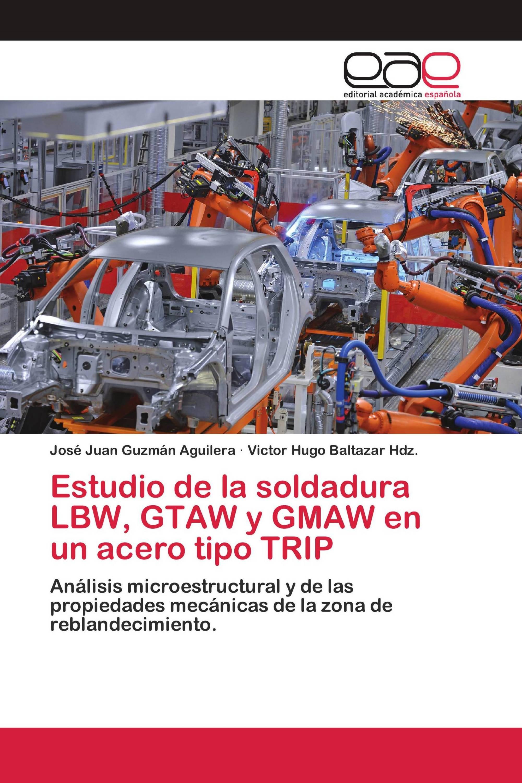 Estudio de la soldadura LBW, GTAW y GMAW en un acero tipo TRIP