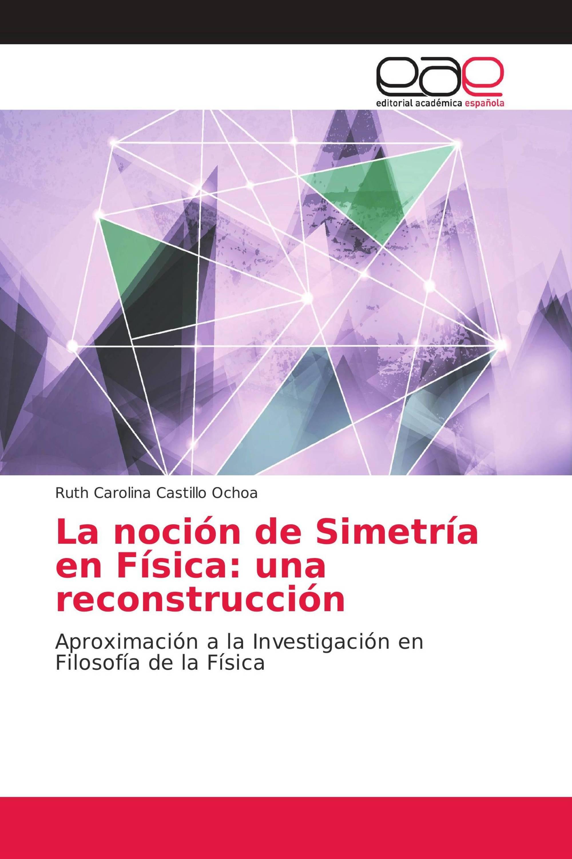 La noción de Simetría en Física: una reconstrucción