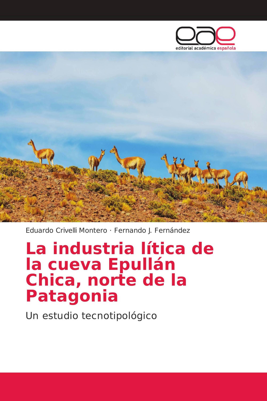 La industria lítica de la cueva Epullán Chica, norte de la Patagonia