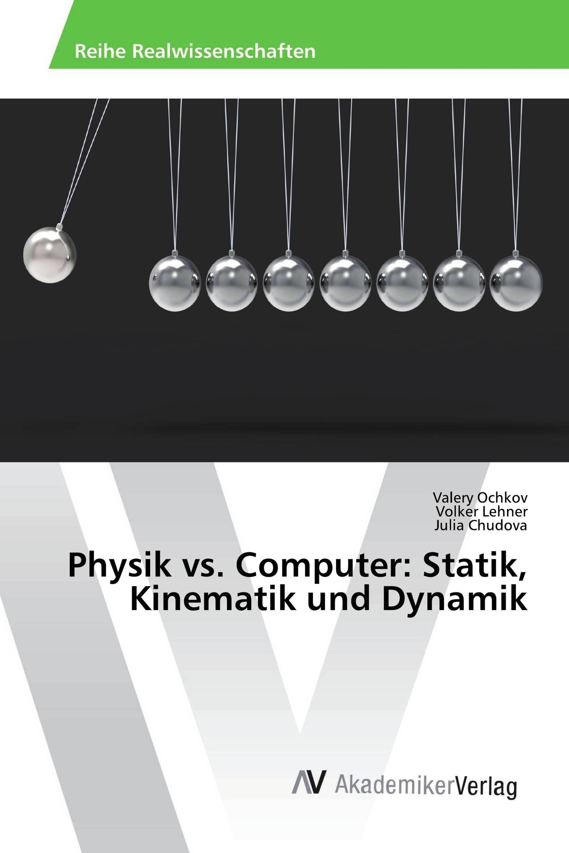 Physik vs. Computer: Statik, Kinematik und Dynamik