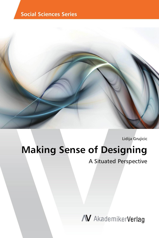 Making Sense of Designing