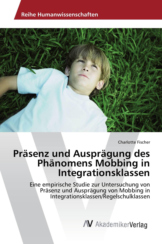 Präsenz und Ausprägung des Phänomens Mobbing in Integrationsklassen