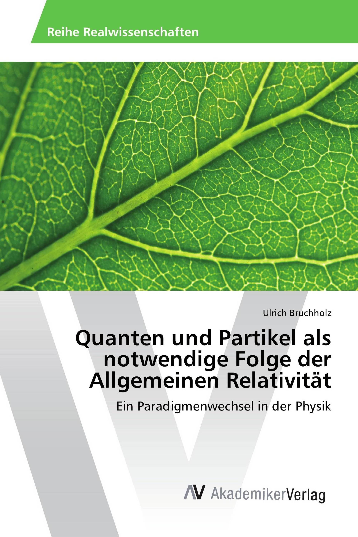 Quanten und Partikel als notwendige Folge der Allgemeinen Relativität