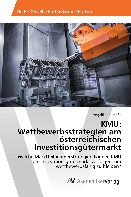 KMU: Wettbewerbsstrategien am österreichischen Investitionsgütermarkt