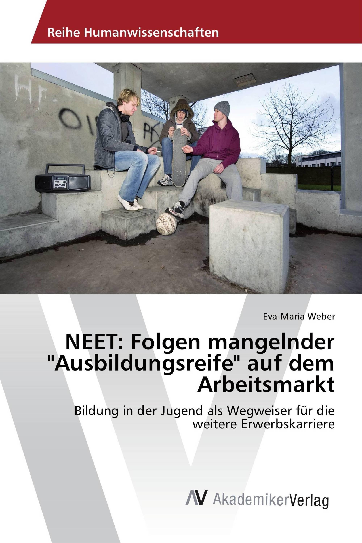"""NEET: Folgen mangelnder """"Ausbildungsreife"""" auf dem Arbeitsmarkt"""