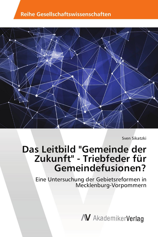 """Das Leitbild """"Gemeinde der Zukunft"""" - Triebfeder für Gemeindefusionen?"""