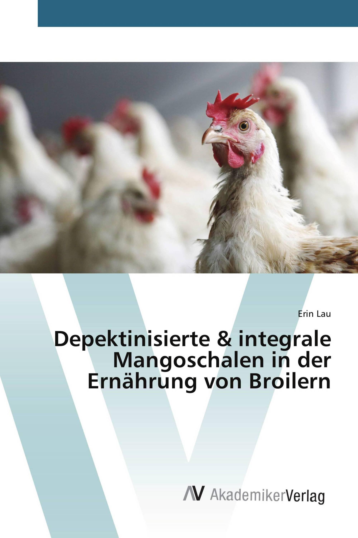 Depektinisierte & integrale Mangoschalen in der Ernährung von Broilern
