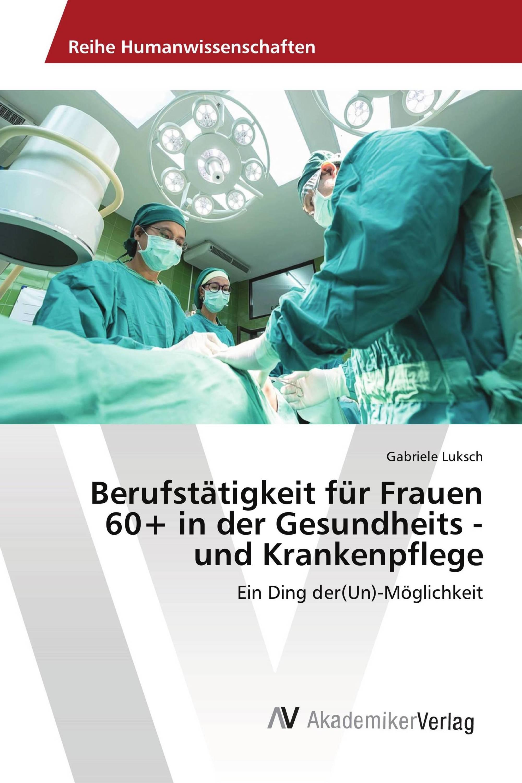 Berufstätigkeit für Frauen 60+ in der Gesundheits - und Krankenpflege