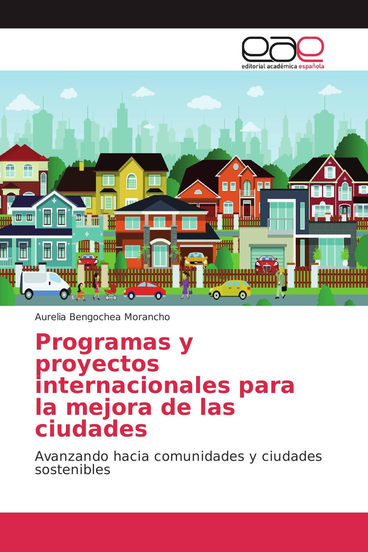 Programas y proyectos internacionales para la mejora de las ciudades