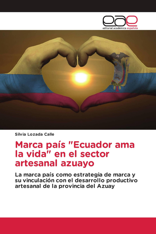 """Marca país """"Ecuador ama la vida"""" en el sector artesanal azuayo"""