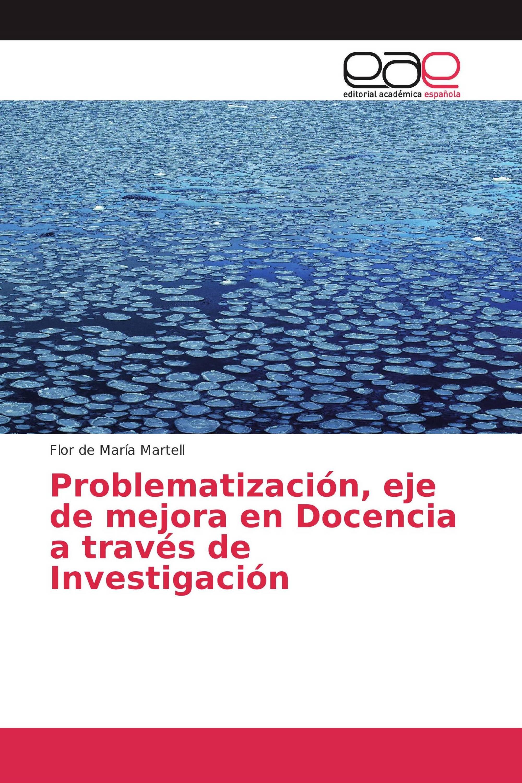 Problematización, eje de mejora en Docencia a través de Investigación