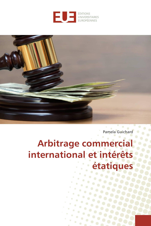 Arbitrage commercial international et intérêts étatiques