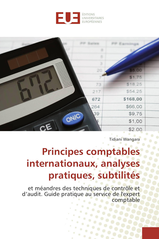Principes comptables internationaux, analyses pratiques, subtilités