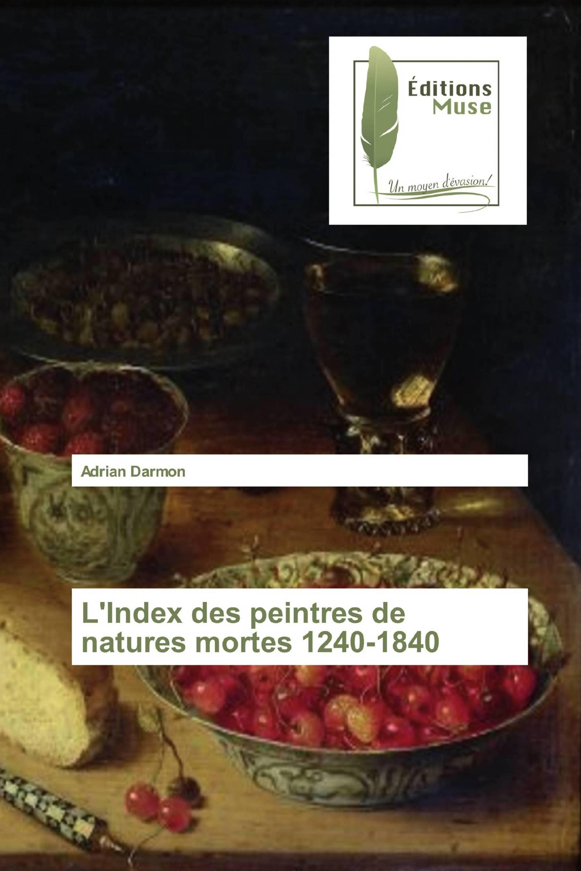 L'Index des peintres de natures mortes 1240-1840