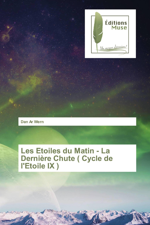 Les Etoiles du Matin - La Dernière Chute ( Cycle de l'Etoile IX )