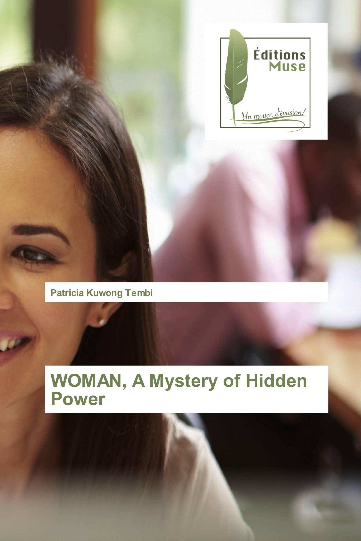WOMAN, A Mystery of Hidden Power