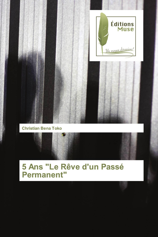 """5 Ans """"Le Rêve d'un Passé Permanent"""""""