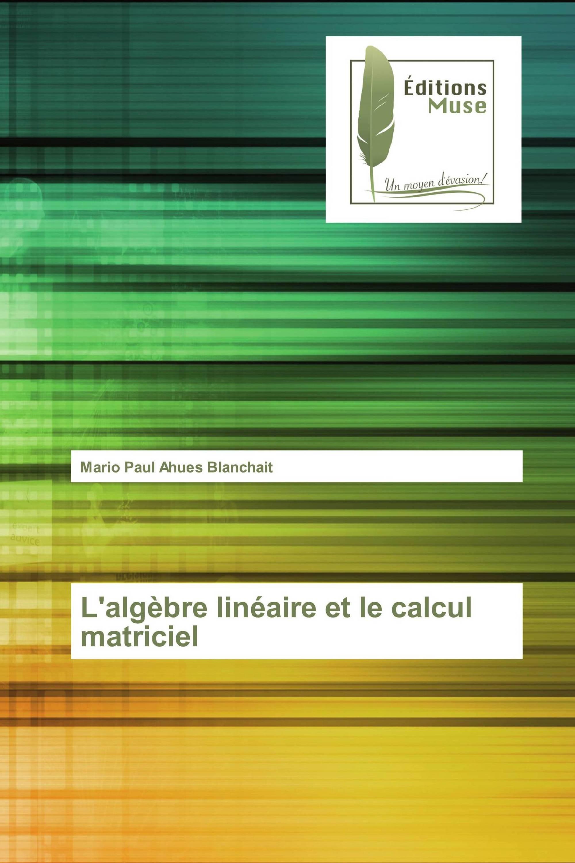 L'algèbre linéaire et le calcul matriciel
