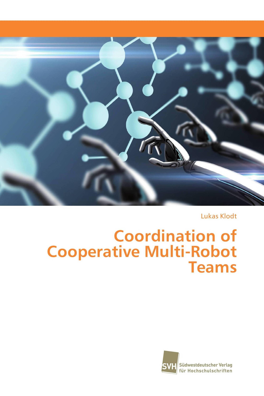 Coordination of Cooperative Multi-Robot Teams