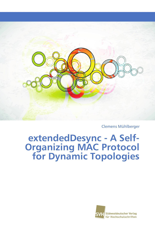 extendedDesync - A Self-Organizing MAC Protocol for Dynamic Topologies