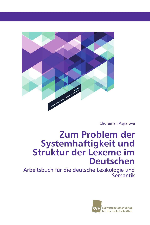 Zum Problem der Systemhaftigkeit und Struktur der Lexeme im Deutschen