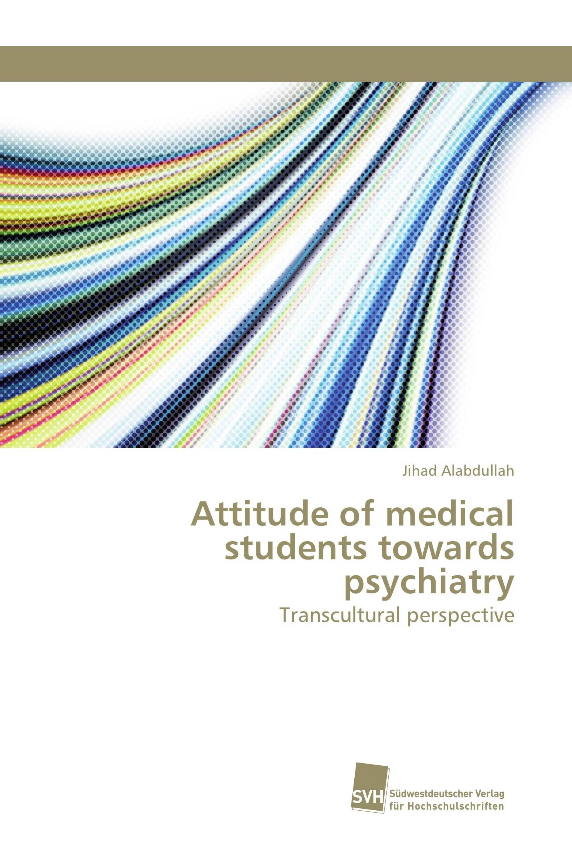 Attitude of medical students towards psychiatry