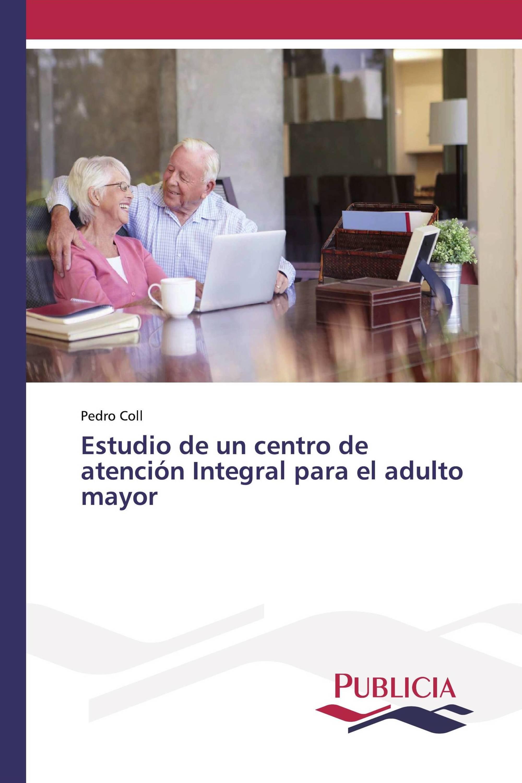 Estudio de un centro de atención Integral para el adulto mayor