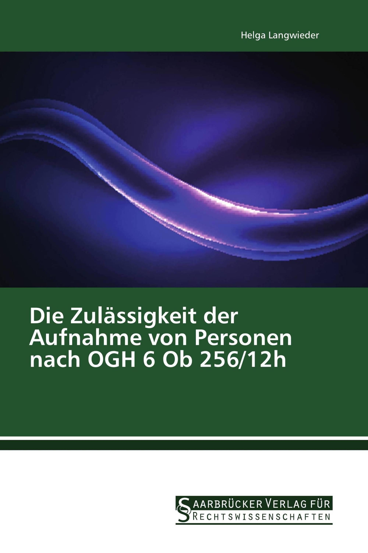 Die Zulässigkeit der Aufnahme von Personen nach OGH 6 Ob 256/12h