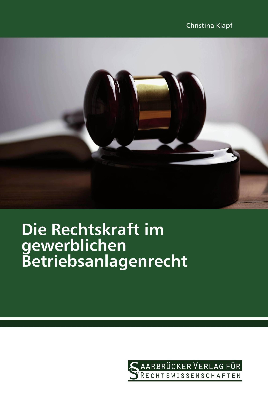 Die Rechtskraft im gewerblichen Betriebsanlagenrecht