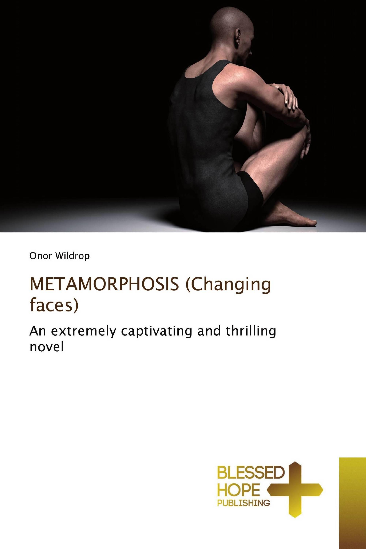 METAMORPHOSIS (Changing faces)
