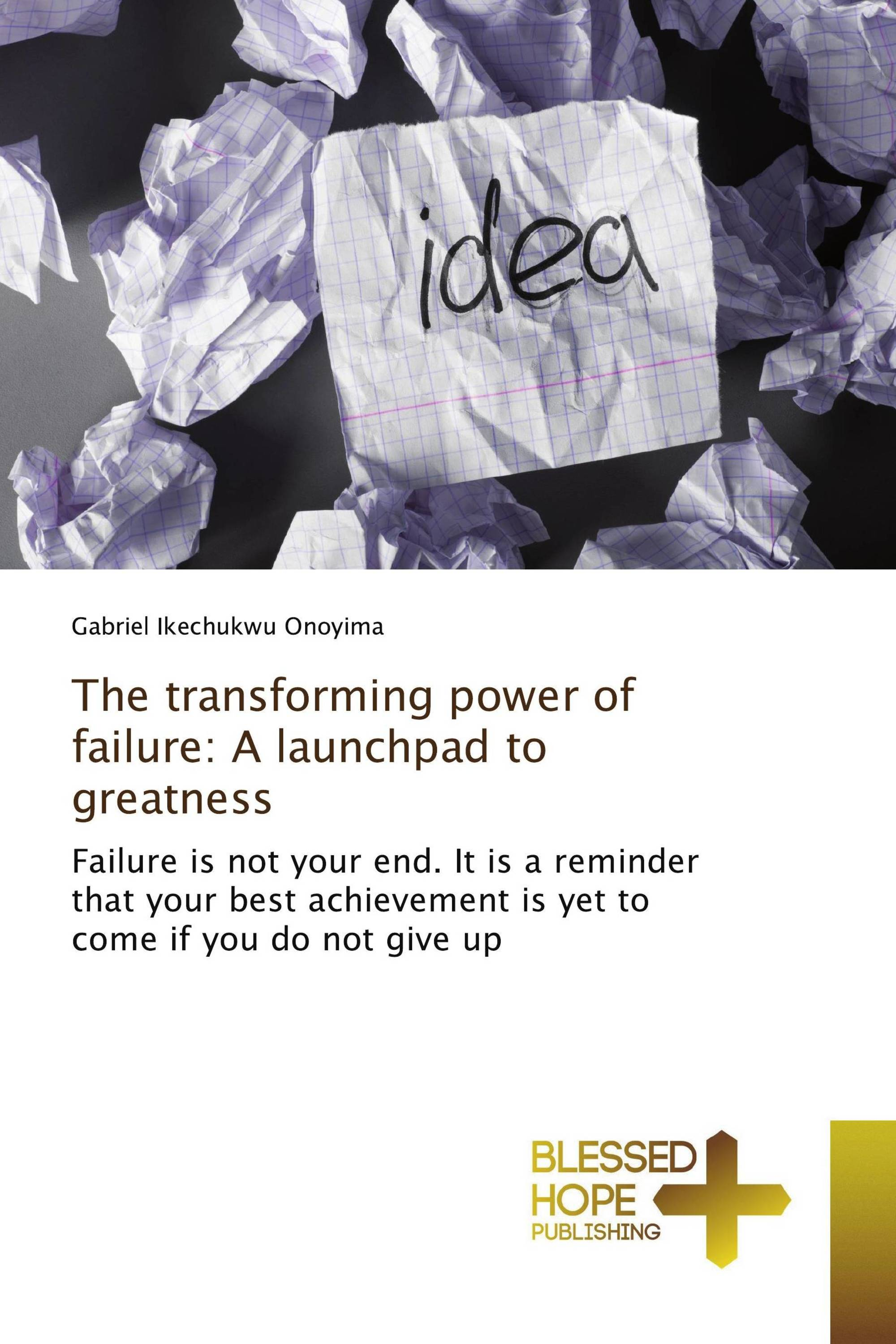 The transforming power of failure: A launchpad to greatness