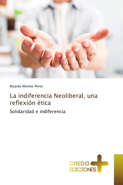 La indiferencia Neoliberal, una reflexión ética