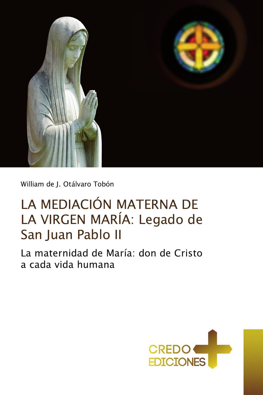 LA MEDIACIÓN MATERNA DE LA VIRGEN MARÍA: Legado de San Juan Pablo II