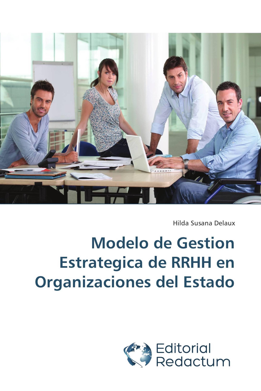 Modelo de Gestion Estrategica de RRHH en Organizaciones del Estado