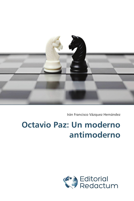 Octavio Paz: Un moderno antimoderno