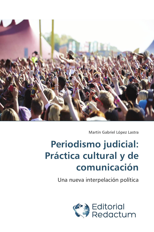 Periodismo judicial: Práctica cultural y de comunicación
