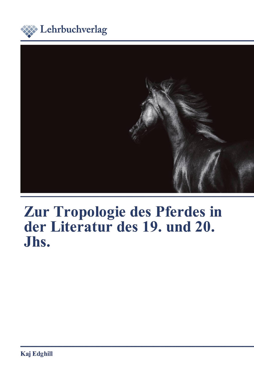 Zur Tropologie des Pferdes in der Literatur des 19. und 20. Jhs.