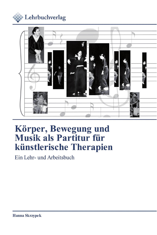 Körper, Bewegung und Musik als Partitur für künstlerische Therapien